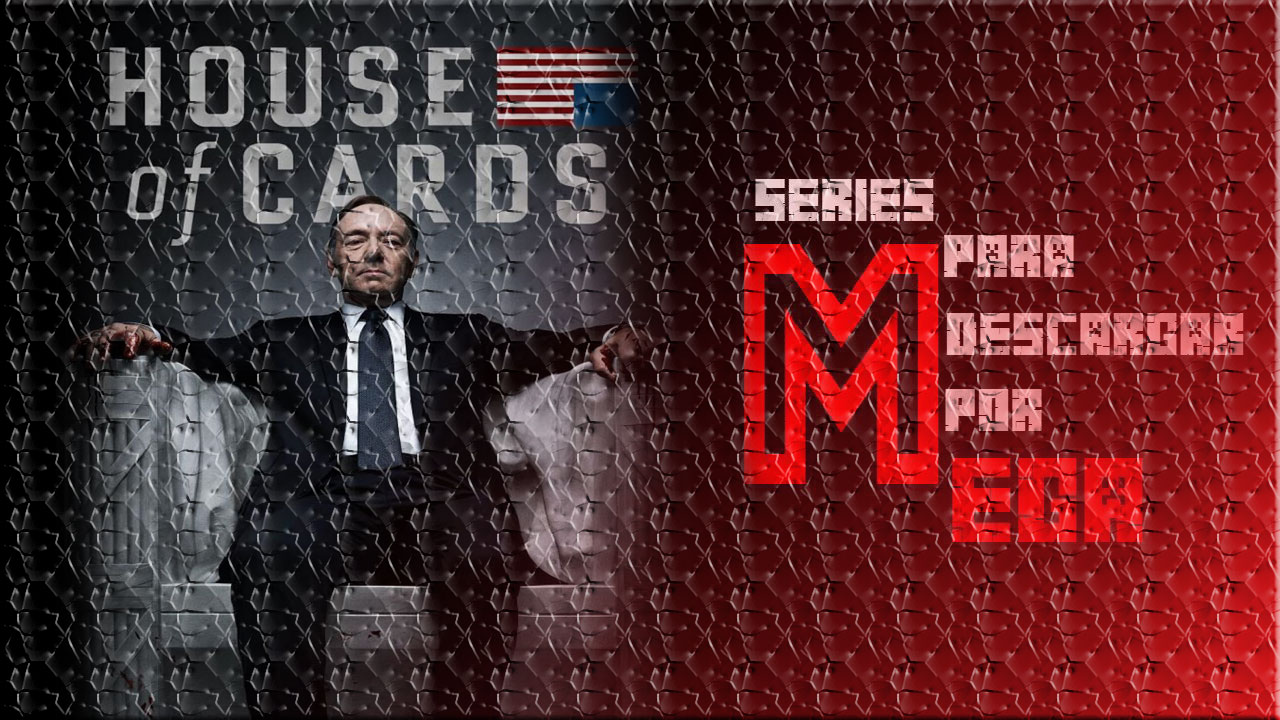 Descargar House of Cards Serie Completa [Audio Latino] [MEGA]